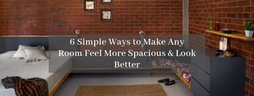 6 Simple Ways to Make Any Room Feel More Spacious & Look Better