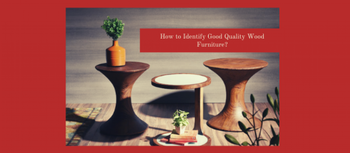 How to Identify Good Quality Wood Furniture?